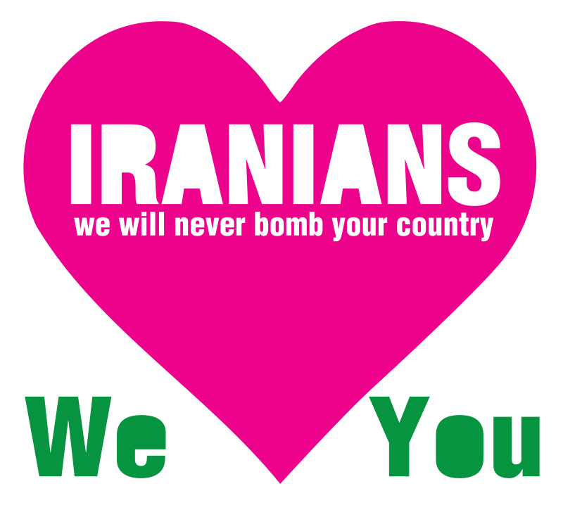 Free IRANIANS - we will never bomb your country -  We love You